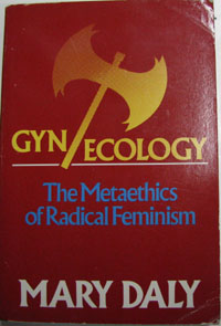 Gyn/Ecology: The Metaethics of Radical Feminism, Mary Daly